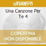 UNA CANZONE PER TE 4 cd musicale di UNA CANZONE PER TE V