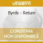 Byrds - Return cd musicale di The Byrds