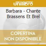Barbara - Chante Brassens Et Brel cd musicale di BARBARA