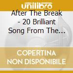 After The Break - 20 Brilliant Song From The Tv Adver cd musicale