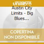 BIG BLUES EXTRAVACANZE cd musicale di Austin city limits