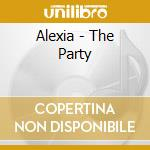 Alexia - The Party cd musicale di ALEXIA