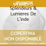 SPLENDEURS & LUMIERES DE L'INDE cd musicale di Splendeurs et lumier