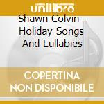 Holiday songs and lullabies cd musicale di Shawn Colvin