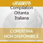 COMPILATION OTTANTA ITALIANA cd musicale di 45/80 OTTANTA ITALIA