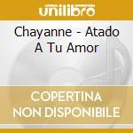 Chayanne - Atado A Tu Amor cd musicale di CHAYANNE
