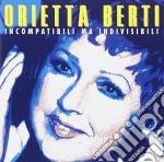 INCOMPATIBILI MA INDIVISIBILI cd musicale di Orietta Berti