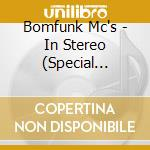 Bomfunk Mc - In Stereo - Special Edition cd musicale di Mc's Bomfunk