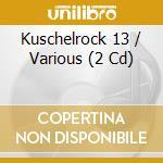 KUSCHEL ROCK 13 cd musicale di ARTISTI VARI