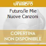 FUTURO/LE MIE NUOVE CANZONI cd musicale di Orietta Berti