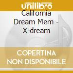 California Dream Mem - X-dream cd musicale di CALIFORNIA DREAM MEN