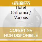 Hotel California cd musicale di ARTISTI VARI