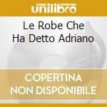 LE ROBE CHE HA DETTO ADRIANO cd musicale di Adriano Celentano