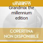 Grandmix the millennium edition cd musicale di Artisti Vari