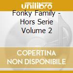 Fonky Family - Hors Serie Volume 2 cd musicale di Family Fonky