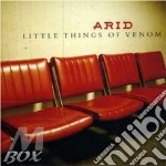 Little things of venom cd musicale di Arid