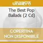 THE BEST POP BALLADS(2CD) cd musicale di THE BEST POPBALLADS