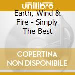 Earth Wind & Fire - Simply The Best cd musicale di Earth Wind & Fire