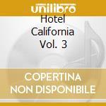 Hotel California Vol. 3 cd musicale di HOTEL CALIFORNIA VOL