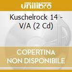 KUSCHEL ROCK 14 cd musicale di ARTISTI VARI