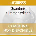 Grandmix summer edition cd musicale di Artisti Vari
