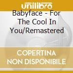 FOR THE COOLIN YOU cd musicale di BABYFACE