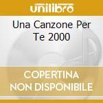 UNA CANZONE PER TE 2000 cd musicale di ARTISTI VARI