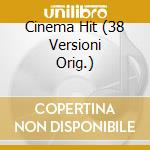 CINEMA HIT (38 VERSIONI ORIG.) cd musicale di CINEMA HITS (ALL TIM