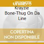 Thug on da line cd musicale di Bone Krayzie