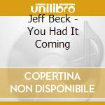 Jeff Beck - You Had It Coming cd musicale di Jeff Beck