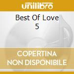 BEST OF LOVE 5 cd musicale di ARTISTI VARI