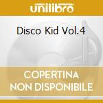 DISCO KID VOL.4 cd musicale di ARTISTI VARI