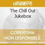 JUKEBOX THE CHILL OUT cd musicale di ARTISTI VARI
