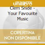 YOUR FAVORITE MUSIC cd musicale di CLEM SNIDE