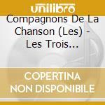 Compagnons De La Chanson, Les - Les Trois Cloches cd musicale di Les compagnons de la chanson