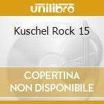 KUSCHEL ROCK 15 cd musicale di ARTISTI VARI