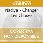 Changer les choses cd musicale di Nadiya