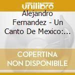 Un canto de mexico cd musicale di Alejandro Fernandez