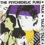 Psychedelic Furs - Talk Talk Talk cd musicale di PSYCHEDELIC FURS