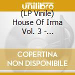 (LP VINILE) Another journey into trippy ho lp vinile di House of irma vol. 3