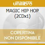 MAGIC HIP HOP (2CDx1) cd musicale di ARTISTI VARI