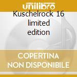 Kuschelrock 16 limited edition cd musicale di Artisti Vari