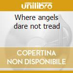 Where angels dare not tread cd musicale