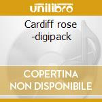 Cardiff rose -digipack cd musicale