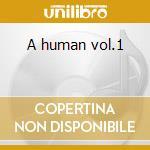 A human vol.1 cd musicale