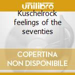 Kuschelrock feelings of the seventies cd musicale di Artisti Vari