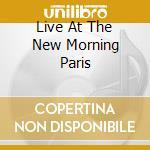 LIVE AT THE NEW MORNING PARIS cd musicale di RAD
