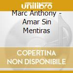 AMAR SIN MENTIRAS cd musicale di ANTHONY MARC