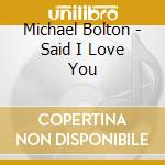 Michael Bolton - Said I Love You cd musicale di Michael Bolton