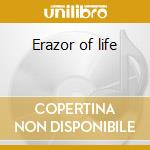 Erazor of life cd musicale
